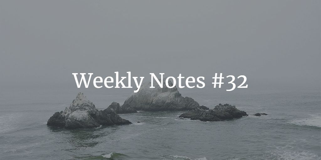 Weekly Notes - #32
