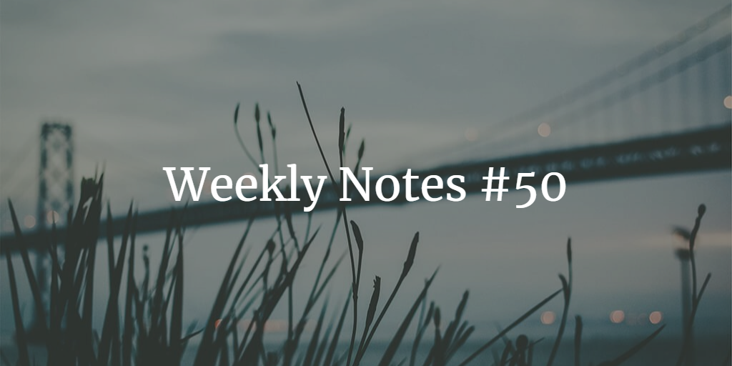 Weekly Notes - #50