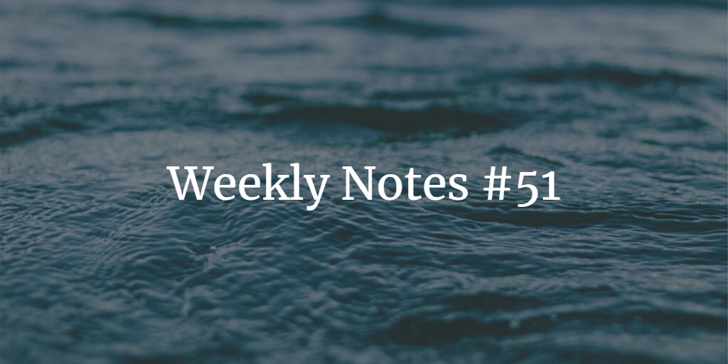 Weekly Notes - #51
