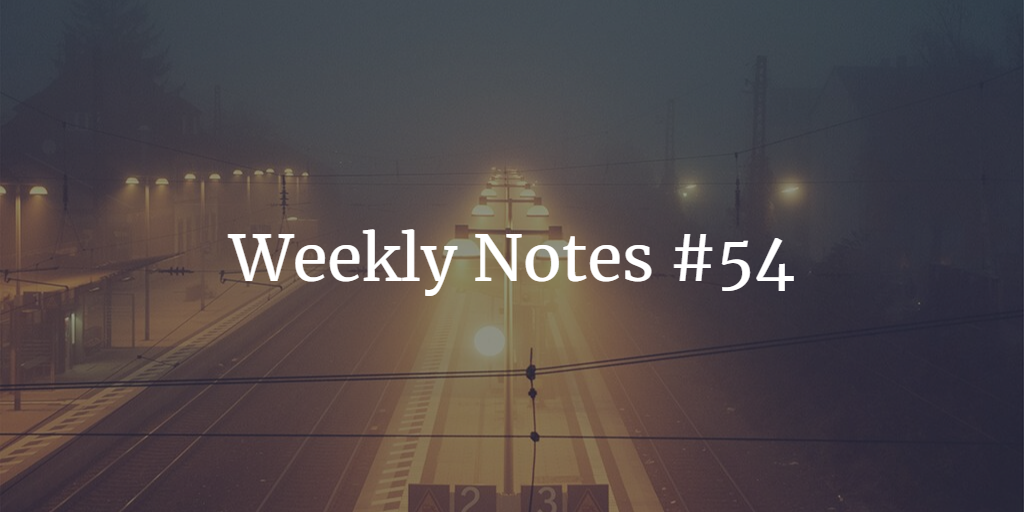 Weekly Notes - #54